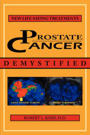 Prostate Cancer Demystified: Newer Life-Saving Prostate Cancer Treatments by Robert L. Bard image