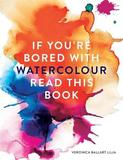 If You're Bored With WATERCOLOUR Read This Book by Veronica Ballart Lilja