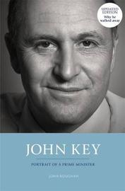 John Key: Portrait of a Prime Minister by John Roughan