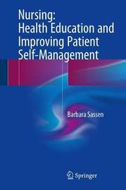 Nursing: Health Education and Improving Patient Self-Management by Barbara Sassen