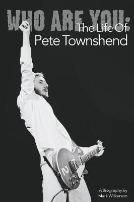 Who Are You: The Life of Pete Townshend by Mark Wilkerson image