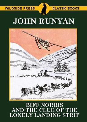 Biff Norris and the Clue of the Lonely Landing Strip by John Runyan
