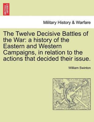 The Twelve Decisive Battles of the War by William Swinton image