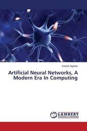 Artificial Neural Networks, a Modern Era in Computing by Jagirdar Suresh