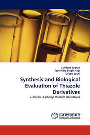 Synthesis and Biological Evaluation of Thiazole Derivatives by Vandana Jugran