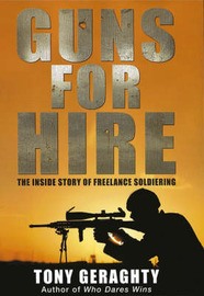 Guns for Hire: The Inside Story of Freelance Soldiering by Tony Geraghty image