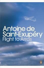Flight to Arras by Antoine De Saint Exupery