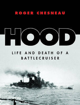 """""""Hood"""": Life and Death of a Battlecruiser by Roger Chesneau"""