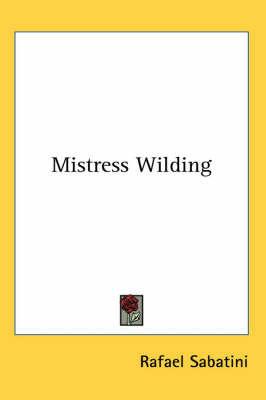 Mistress Wilding by Rafael Sabatini