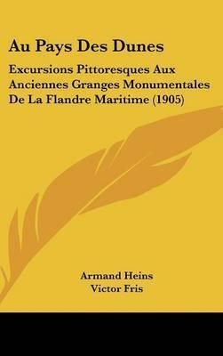 Au Pays Des Dunes: Excursions Pittoresques Aux Anciennes Granges Monumentales de La Flandre Maritime (1905) by Victor Fris