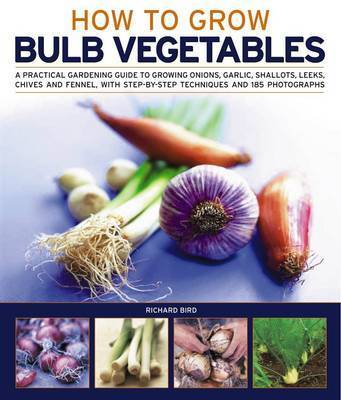 Growing Bulb Vegetables by Richard Bird