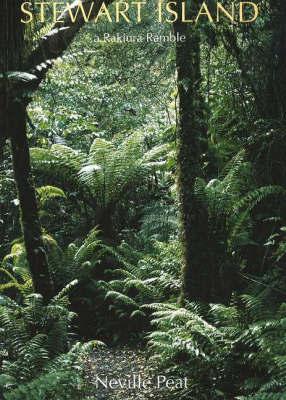 Stewart Island: A Rakiura Ramble by Neville Peat