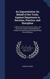 An Expostulation on Behalf of the Truth, Against Departures in Doctrine, Practice, and Discipline by Daniel Pickard