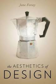 The Aesthetics of Design by Jane Forsey