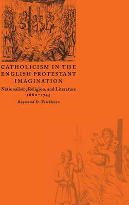 Catholicism in the English Protestant Imagination by Raymond D. Tumbleson