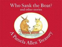 Who Sank the Boat? and other stories: A Pamela Allen Treasury by Pamela Allen