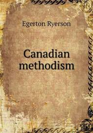 Canadian Methodism by Egerton Ryerson