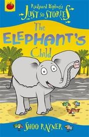 Just So Stories: The Elephant's Child by Shoo Rayner