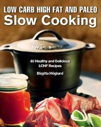 Low Carb High Fat and Paleo Slow Cooking by Birgitta Hoglund