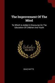 The Improvement of the Mind by Isaac Watts