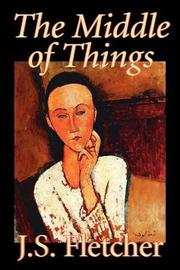 The Middle of Things by J.S. Fletcher image