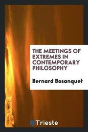 The Meetings of Extremes in Contemporary Philosophy by Bernard Bosanquet