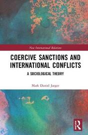 Coercive Sanctions and International Conflicts by Mark Daniel Jaeger