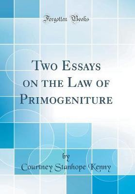 Two Essays on the Law of Primogeniture (Classic Reprint) by Courtney Stanhope Kenny