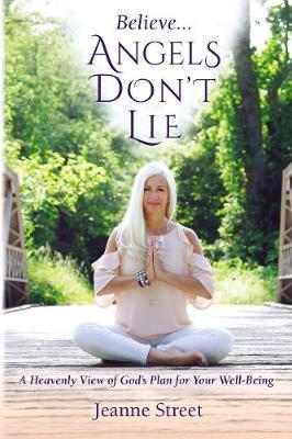 Believe Angels Don't Lie by Jeanne Street