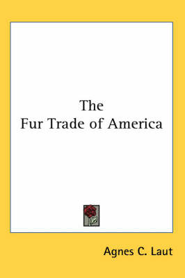 The Fur Trade of America by Agnes C Laut image
