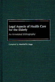Legal Aspects of Health Care for the Elderly by Marshall Kapp