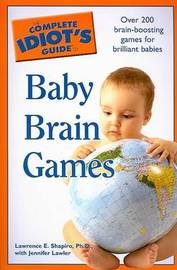 Complete Idiot's Guide to Baby Brain Games by Lawrence E. Shapiro image