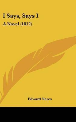 I Says, Says I: A Novel (1812) by Edward Nares