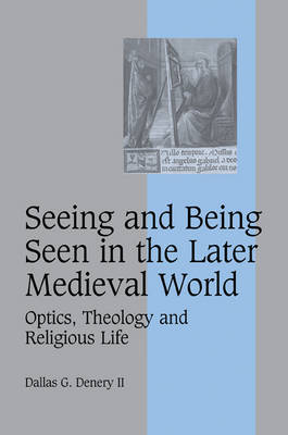 Seeing and Being Seen in the Later Medieval World by Dallas G Denery