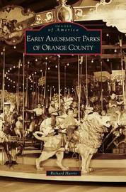 Early Amusement Parks of Orange County by Richard Harris