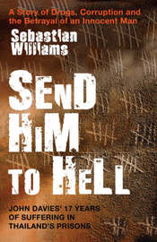 Send Him to Hell: John Davies' 17 Years of Suffering in Thailand's Prisons by Sebastian Williams