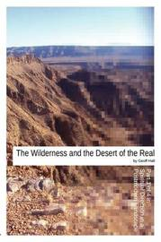 The Wilderness and the Desert of the Real by Geoff Hall