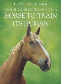 One Hundred ways For a Horse To Train Its Human by Tina Bettison image