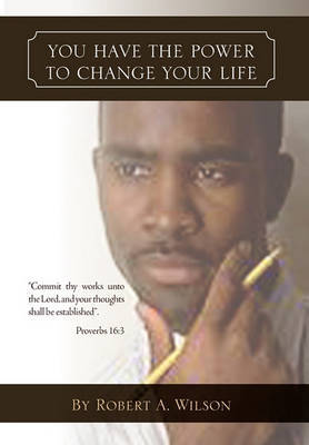 You Have the Power to Change Your Life by Robert A Wilson