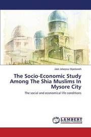 The Socio-Economic Study Among the Shia Muslims in Mysore City by Jafarpour Bijarboneh Jalal