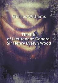 The Life of Lieutenant-General Sir Henry Evelyn Wood by Charles Williams