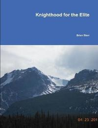 Knighthood for the Elite by Brian Starr