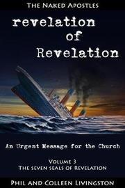 The Seven Seals of Revelation (Revelation of Revelation Series, Volume 3) by Phil Livingston