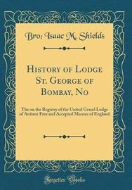 History of Lodge St. George of Bombay, No by Bro Isaac M Shields image