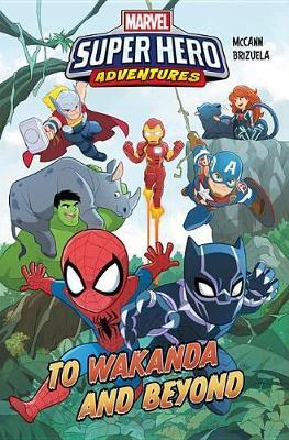 Marvel Super Hero Adventures: To Wakanda And Beyond by Jim McCann
