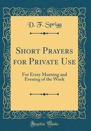Short Prayers for Private Use by D F Sprigg image