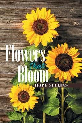 Flowers That Bloom by Hope Sullins