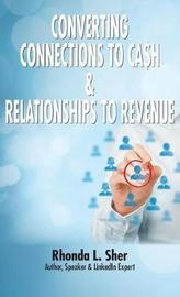 Converting Connections to Ca$h & Relationships to Revenue by Rhonda L Sher image