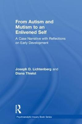 From Autism and Mutism to an Enlivened Self by Joseph D Lichtenberg