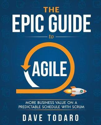 The Epic Guide to Agile by Dave Todaro